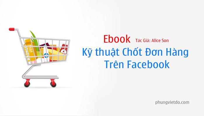 Ebook: Kỹ thuật chốt đơn trên Facebook – tác giả Alice Son